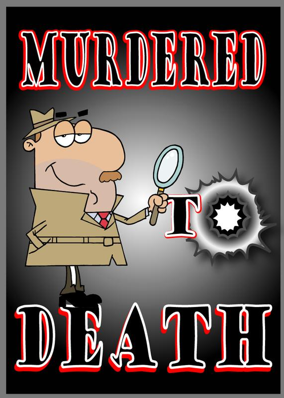 """Murdered to Death""- Dinner Theater Mystery Comedy"