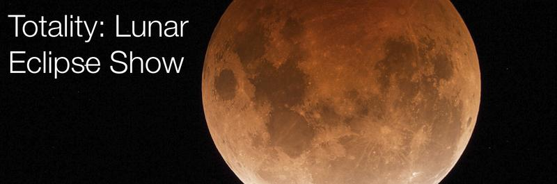 Totality: Lunar Eclipse Show