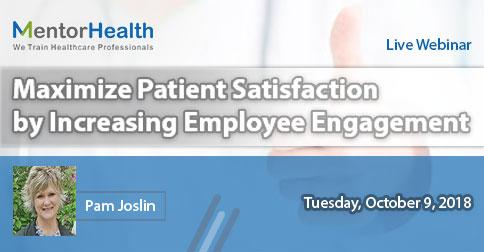 Maximize Patient Satisfaction by Increasing Employee Engagement