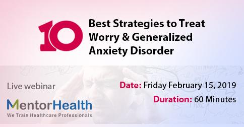 Ten Best Strategies to Treat Worry and Generalized Anxiety Disorder