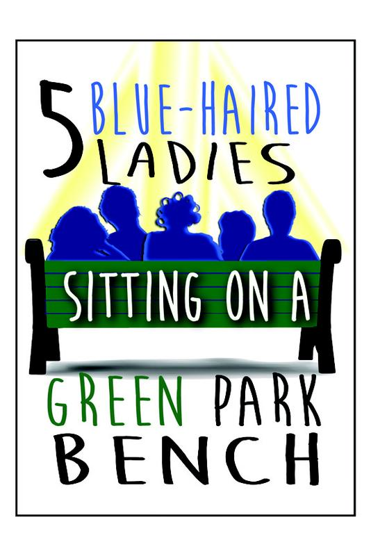 """5 Blue-Haired Ladies Sitting on a Green Park Bench"" - Dinner Theater Comedy by John A. Penzotti"