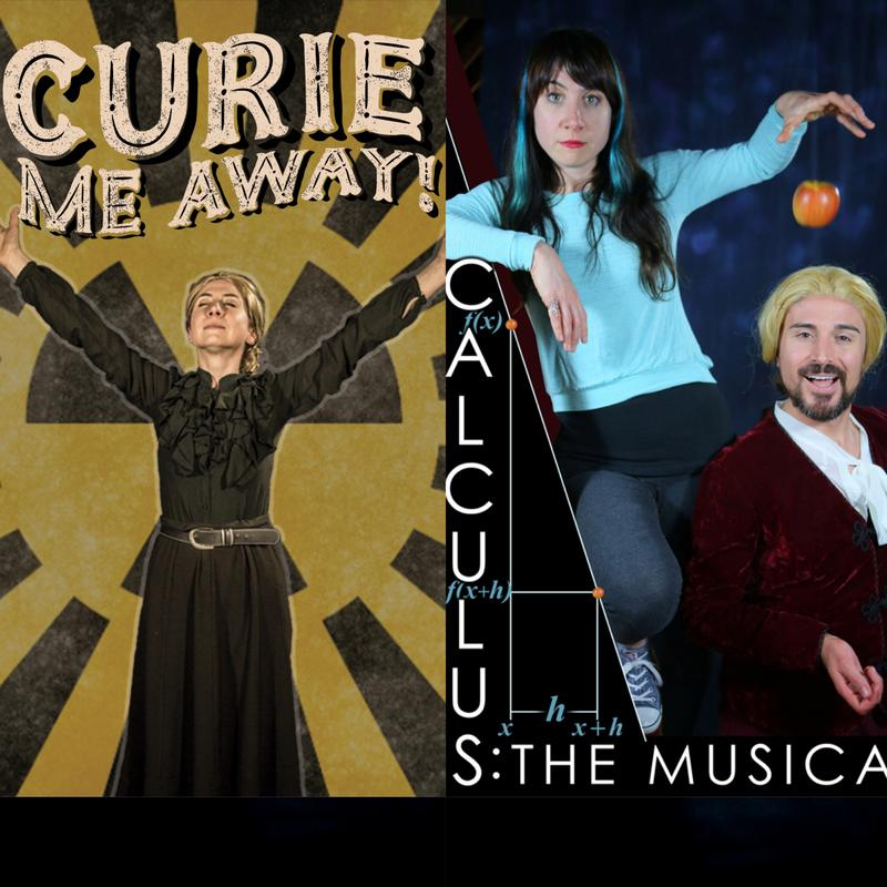 CURIE ME AWAY! and CALCULUS: THE MUSICAL!