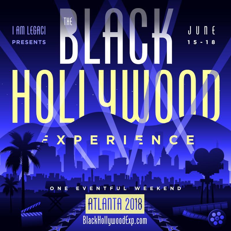 The Black Hollywood Experience 2018 · Atlanta June 15 - 18