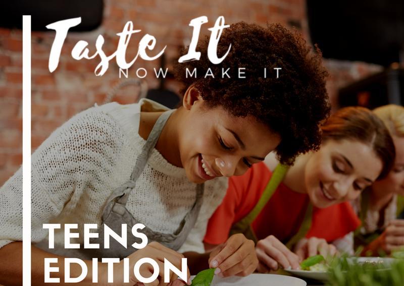 Taste It, Now Make It (Teens)