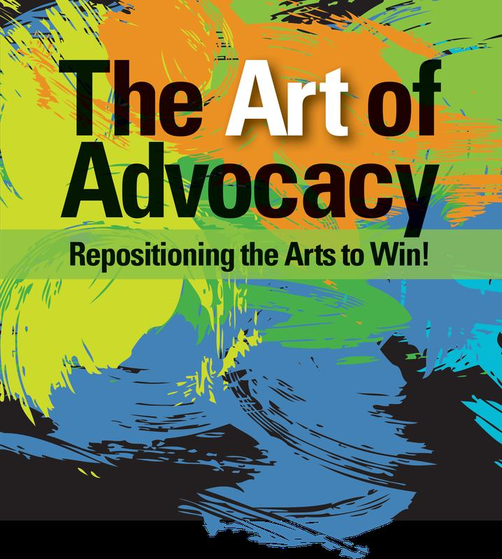 The Art of Advocacy: Repositioning the Arts to Win!