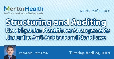 Structuring and Auditing Non-Physician Practitioner Arrangements Under the Anti-Kickback and Stark Laws