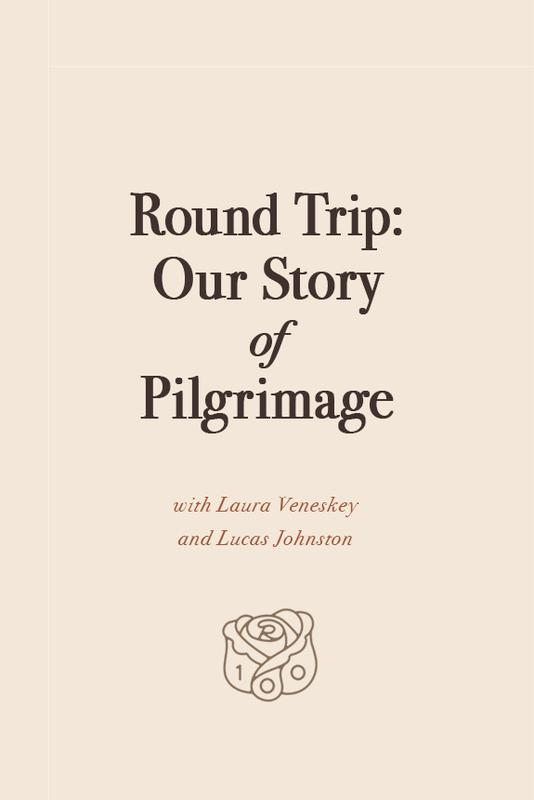 Round Trip: Our History of Pilgrimage with Laura Veneskey and Lucas Johnston