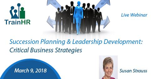 Succession Planning & Leadership Development: Critical Business Strategies
