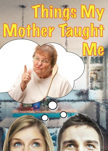 """Things my Mother Taught Me""- Dinner Theater Comedy by Katherine Disavino"