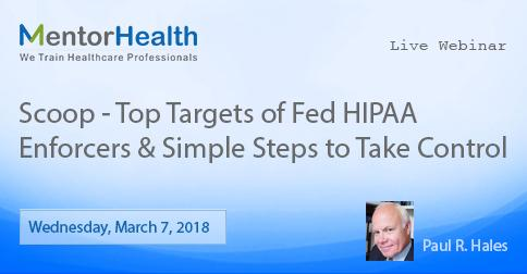 Scoop-Top Targets of Fed HIPAA Enforcers & Simple Steps to Take Control