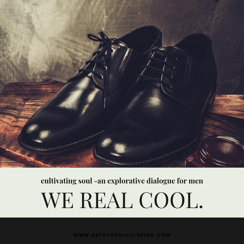 We Real Cool : A Primer for Cultivating the Soul for Men
