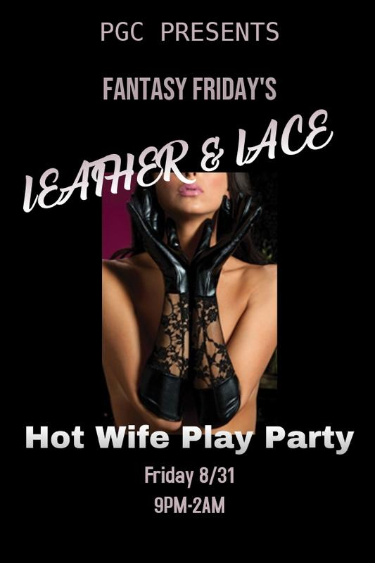 Friday 8/31 PGC's Leather, Lace & Hot Wife Play Party!!