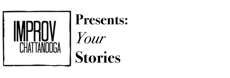 Your Stories - Presented by Improv Chattanooga