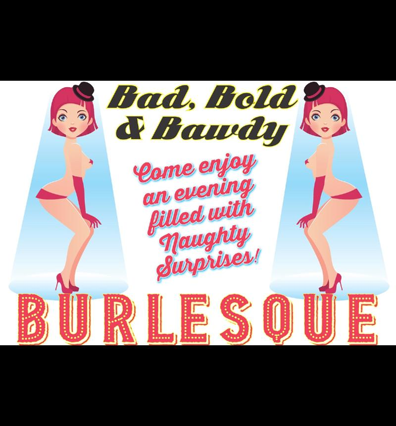 Bad, Bold and Bawdy Burlesque!