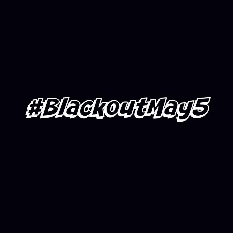 #BlackOutMay5