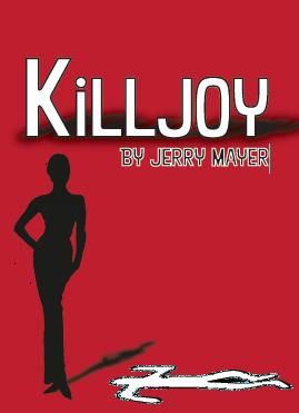 """""""Killjoy""""- Dinner Theater Romantic Comedy/Thriller by Jerry Mayer"""