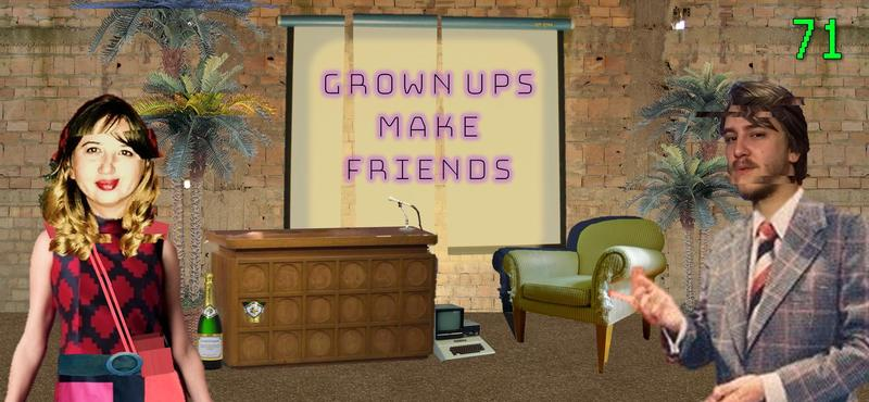 Grown Ups Make Friends