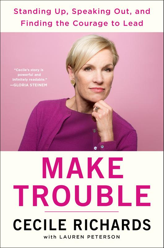 Cecile Richards: Make Trouble
