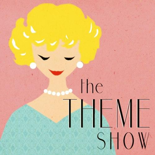 The Theme Show presents...