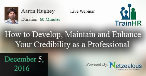 90 minutes webinar on  How to Develop, Maintain and Enhance Your Credibility as a Professional