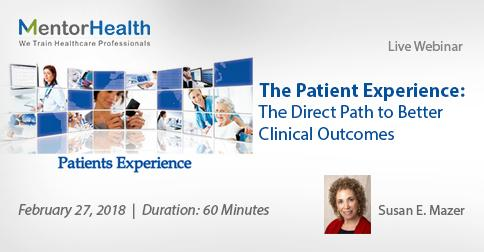 2018 Webinar On The Patient Experience: The Direct Path to Better Clinical Outcomes