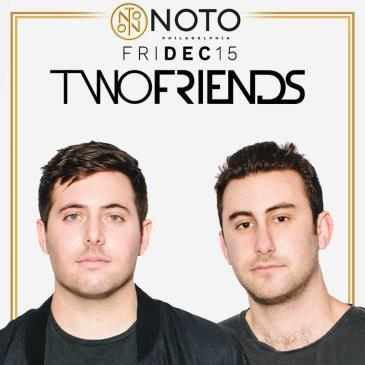 Two Friends @ NOTO Philly Friday December 15th AK
