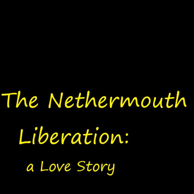 The Nethermouth Liberation: A Love Story