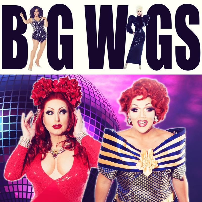 BIG WIGS Featuring Mrs. Kasha Davis and Aggy Dune 2018