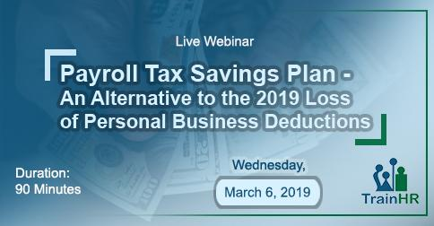 Payroll Tax Savings Plan - An Alternative to the 2019 Loss of Personal Business Deductions