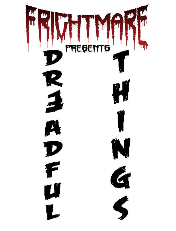 FRIGHTMARE 2018 presents DREADFUL THINGS!