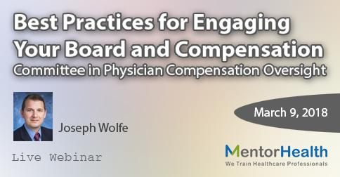 Best Practices for Engaging Your Board and Compensation Committee in Physician Compensation Oversight