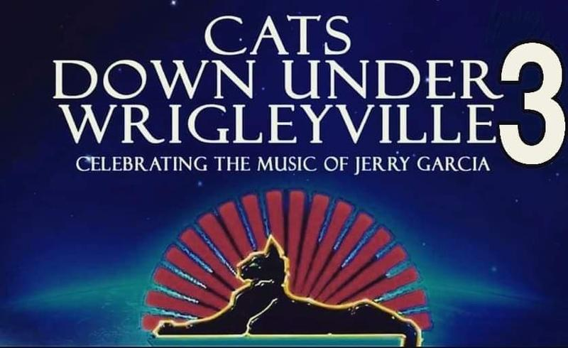 """""""Cats Down Under Wrigleyville"""" Jerry Garcia Tribute w/ members of Phil Lesh n Friends, JGB, Rat Dog, Art of ILL Fusion and more"""