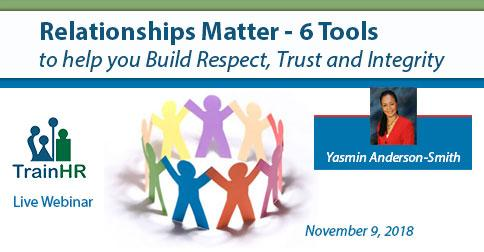 Relationships Matter - 6 Tools to help you Build Respect, Trust and Integrity