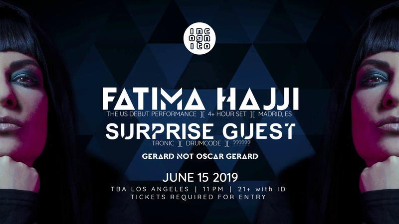 JUN 15 _ FATIMA HAJJI [ 4-Hour Set, LA Debut ] & Secret Guest [ Tronic Drumcode ] _ INCOGNITO