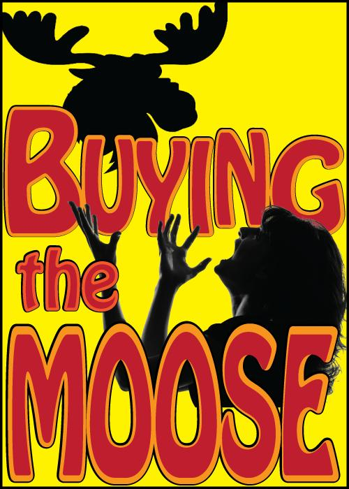 """""""Buying the Moose""""- Dinner Theater Comedy by Michael Wilmot"""