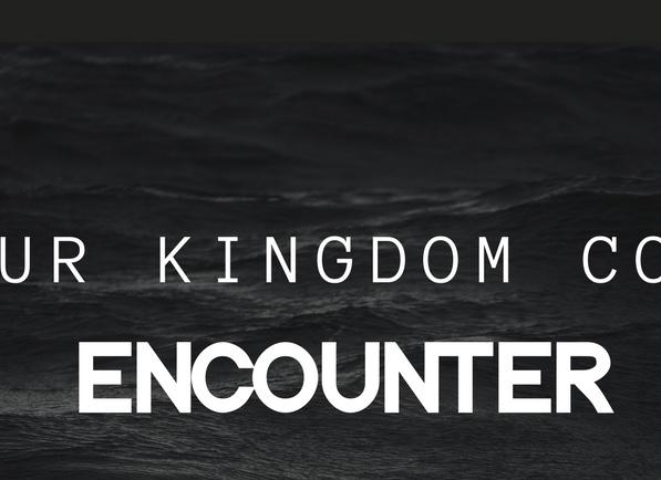 Encounter Weekend:Your Kingdom Come