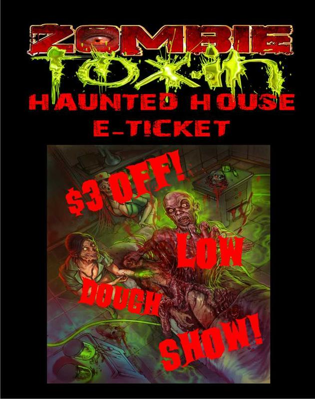 $3 Off Zombie Toxin Haunted House Oct 25th Only Low Dough Show!