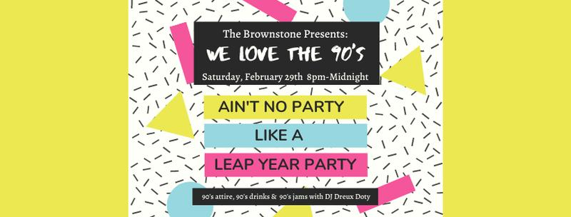 Brownstone 90's Leap Year Party