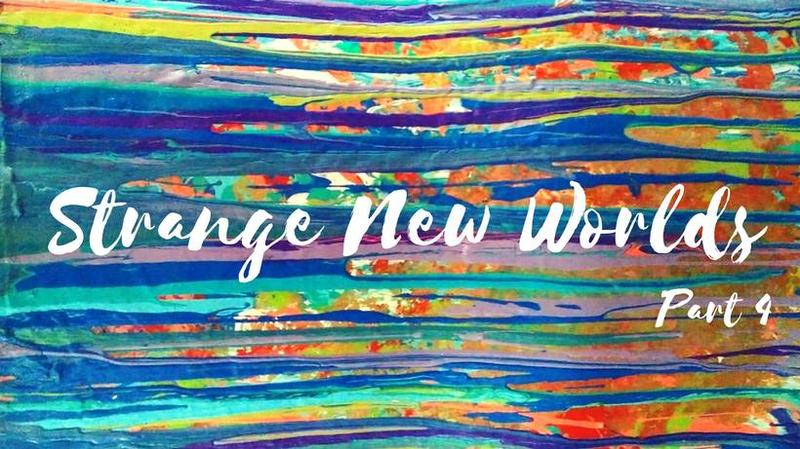 Strange New Worlds: Part 4