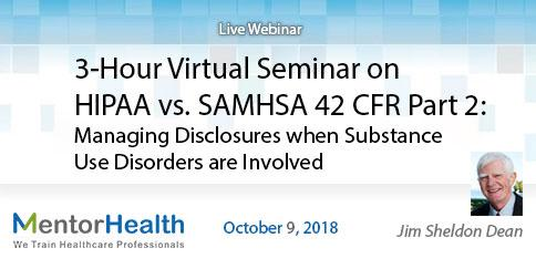 3-Hour Virtual Seminar on HIPAA vs. SAMHSA 42 CFR Part 2: Managing Disclosures when Substance Use Disorders Are Involved