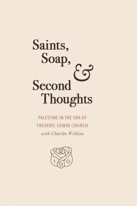 Saints, Soap, and Second Thoughts: Palestine in the Era of Frederic Edwin Church with Charles Wilkins