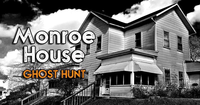 Monroe House Ghost Hunt
