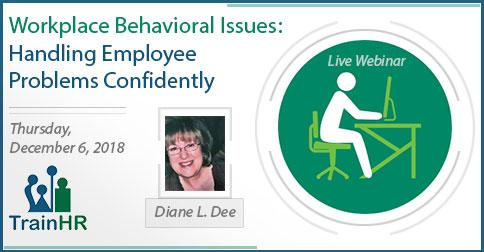 Workplace Behavioral Issues: Handling Employee Problems Confidently