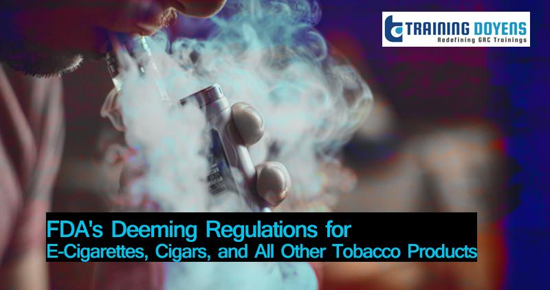 FDA's Deeming Regulations for E-Cigarettes, Cigars, and All Other Tobacco Products