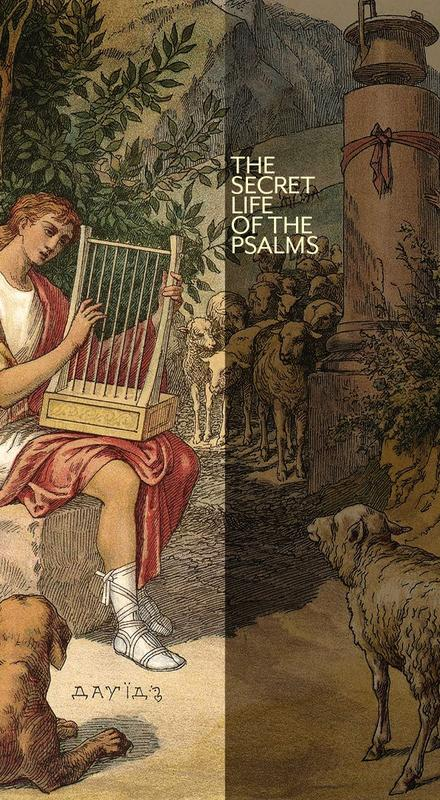 The Secret Life of The Psalms