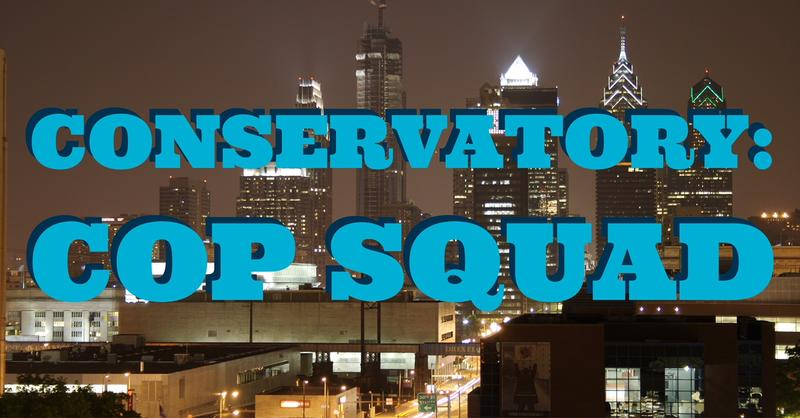 "PHIT Conservatory presents ""Cop Squad"""